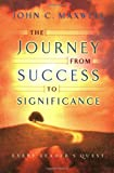 The Journey from Success to Significance, John C. Maxwell, 140410111X