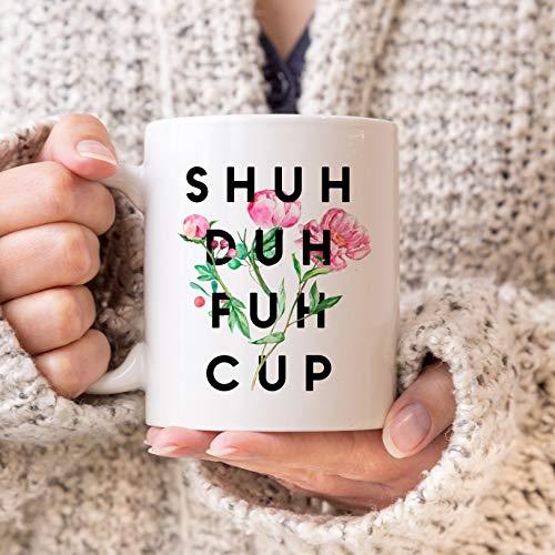 Shuh Duh Fuh Cup Mug, Shuh Duh Fuh Cup Gift, Funny Woman Cursing Mug, Woman Cursing Gift, Curse Word Mug, Shut the Fck Up Mug (Nice Cup Of Shut The Fck Up)
