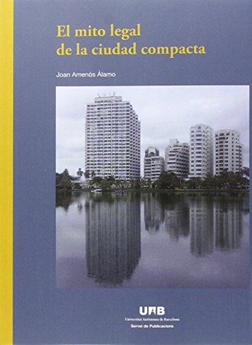 Descargar Libro Mito Legal De La Ciudad Compacta, El Joan Amenós Álamo