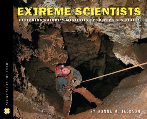Download Extreme Scientists: Exploring Nature's Mysteries from Perilous Places (Scientists in the Field Series) ebook