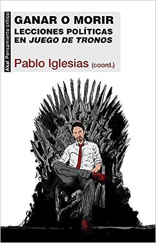 Ganar o morir. Lecciones políticas en Juego de tronos ...