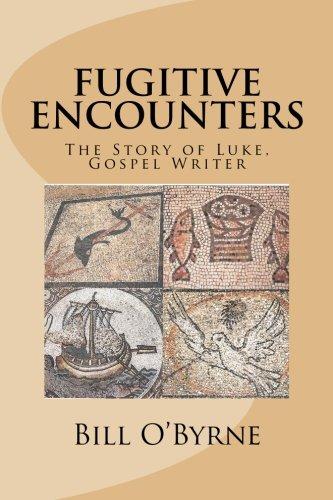 Fugitive Encounters: The Story of Luke, Gospel Writer PDF