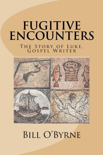 Download Fugitive Encounters: The Story of Luke, Gospel Writer PDF