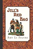 Jill's Red Bag, Amy Le Feuvre, 1935626086