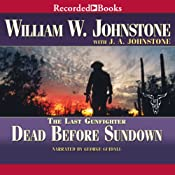 Dead Before Sundown: The Last Gunfighter, Book 22 | William Johnstone