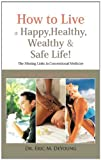 How to Live a Happy, Healthy, Wealthy and Safe Life!, Eric M. DeYoung, 1426953097