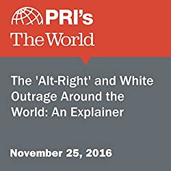 The 'Alt-Right' and White Outrage Around the World: An Explainer
