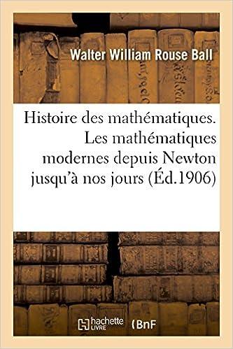 Histoire Des Mathématiques. Les Mathématiques Modernes Depuis Newton Jusquà Nos Jours (Sciences) (French Edition) (French) Paperback – February 28, 2018