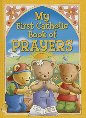 My First Catholic Book of Prayers and Graces (My First Prayer Book Catholic)