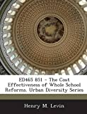 Ed465 851 - the Cost Effectiveness of Whole School Reforms. Urban Diversity Series, Henry M. Levin, 1287698875