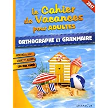 CAHIER DE VACANCES ORTHOGRAPHE ET GRAMMAIRE 2017