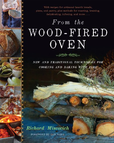 Wood Fired Oven - From the Wood-Fired Oven: New and Traditional Techniques for Cooking and Baking with Fire