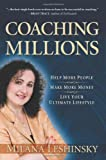 Coaching Millions: Help More People, Make More Money, Live Your Ultimate Lifestyle