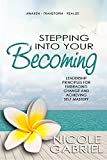 img - for Stepping Into Your Becoming: Leadership Principles for Embracing Change and Achieving Self Mastery book / textbook / text book