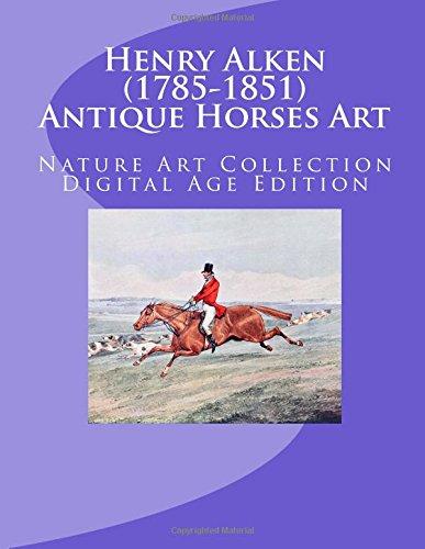 Henry Alken (1785-1851) Antique Horses Art: Nature Art Collection Digital Age Edition
