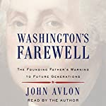 Washington's Farewell: The Founding Father's Warning to Future Generations | John Avlon