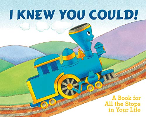 I Knew You Could!: A Book for All the Stops in Your Life (The Little Engine That Could) (Book I Train Think Can I)