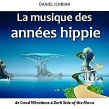 La musique des années hippie - de Good Vibrations à Dark Side of the Moon (French Edition)