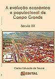 A evolução econômica e populacional de Campo Grande - Século XX (Portuguese Edition)