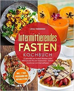 Intermittierendes Fasten Kochbuch 71 Gesunde Und Leckere Rezepte