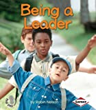 Being a Leader (First Step Nonfiction (Paperback))