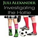 Investigating the Hottie Audiobook by Juli Alexander Narrated by Rachel Jacobs