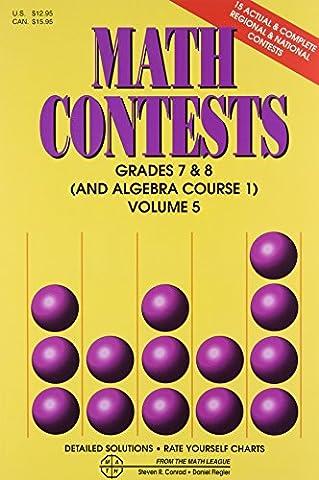 Math Contests: Grades 7 & 8 (And Algebra Course 1), Volume 5 (The Contest Problem Book Viii)