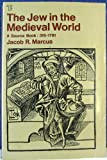 The Jew in the Medieval World : A Source Book, 315-1791, Marcus, Jacob R., 0689701330