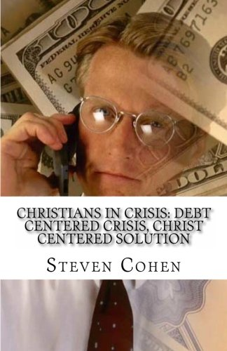 Christians In Crisis: Debt Centered Crisis, Christ Centered Solution