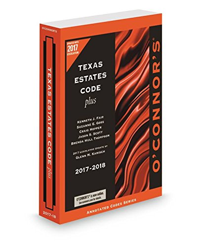 O'Connor's Texas Estates Code Plus 2017 ed.