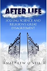 After Life: Solving Science and Religion's Great Disagreement