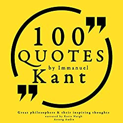 100 Quotes by Immanuel Kant (Great Philosophers and Their Inspiring Thoughts)