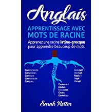 ANGLAIS: APPRENTISSAGE AVEC MOTS DE RACINE: Apprenez une racine latine-grecque pour apprendre beaucoup de mots. Boostez votre vocabulaire anglais avec ... latines et grecques!... (French Edition)