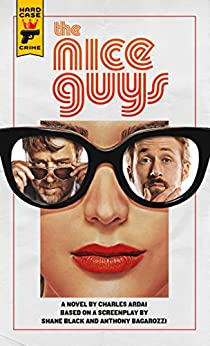 The Nice Guys: The Official Movie Novelization by [Ardai, Charles]