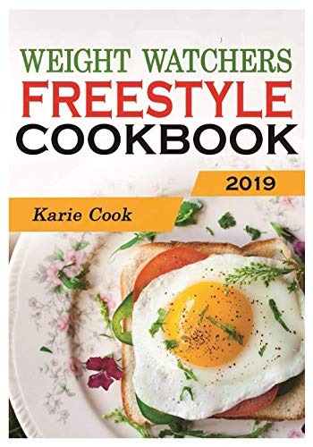 Weight Watchers Freestyle Cookbook 2019: Quick, Easy & Healthy WW Smart Points Recipes For the Busy - Delicious Recipes to Prepare in Less than 30 Minutes by Karie Cook