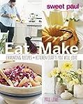 Sweet Paul Eat and Make: Charming Rec...