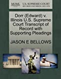 Dorr V. Illinois U. S. Supreme Court Transcript of Record with Supporting Pleadings, Jason E. Bellows, 127052674X