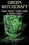 Green Witchcraft: Folk Magic, Fairy Lore & Herb Craft