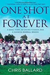 [( One Shot at Forever: A Small Town, an Unlikely Coach, and a Magical Baseball Season )] [by: Chris Ballard] [Jul-2012]