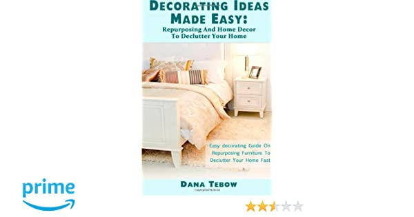 Decorating Ideas Made Easy Repurposing And Home Decor To Declutter