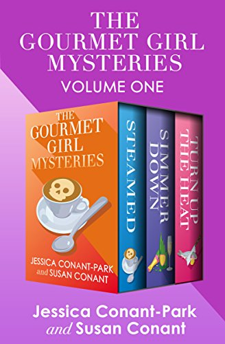 The Gourmet Girl Mysteries Volume One: Steamed, Simmer Down, and Turn Up the Heat