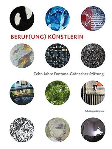 Download Beruf(ung) Künstlerin: Zehn Jahre Fontana-Gränacher Stiftung pdf epub