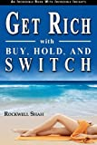 Get Rich with Buy, Hold, and Switch, Rockwell Shah, 1467915882