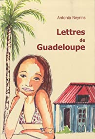 Lettres de Guadeloupe par Antonia Neyrins