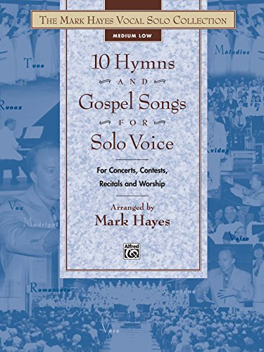 - The Mark Hayes Vocal Solo Collection: 10 Hymns & Gospel Songs for Solo Voice (Medium Low Voice): For Concerts, Contests, Recitals, and Worship