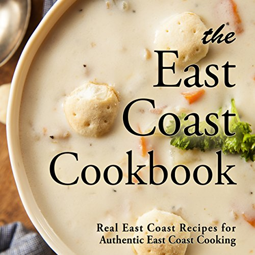 The East Coast Cookbook: Real East Coast Recipes for Authentic East Coast Cooking (2nd Edition) by BookSumo Press