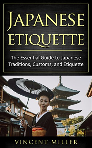 Japanese Etiquette: The essential guide to Japanese traditions, customs, and Etiquette (Best Kobe Beef In Kobe)