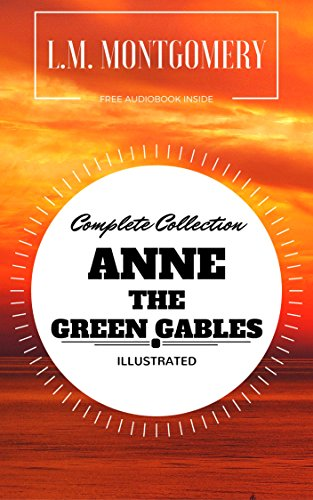 Anne: The Green Gables Complete Collection: By L.M. Montgomery : Illustrated - Original & Unabridged (Free Audiobook Inside)