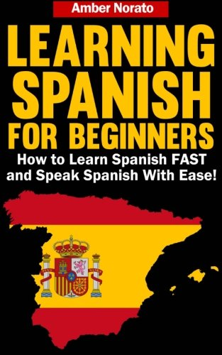 Learning Spanish for Beginners: How to Learn Spanish FAST and Speak Spanish With