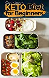 COOKBOOK KETO DIET FOR BEGINNERS: Healthy Weight Loss, Save Time on Powerful Ketogenic Diet: A Complete Practical Approach and 125 Luscious Recipes & 5 Meal Plans to Shed Weight, and Regain Confidenc